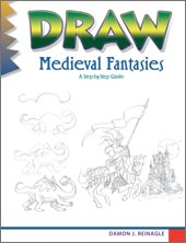 Draw Medieval Fantasies, by Damon J. Reinagle